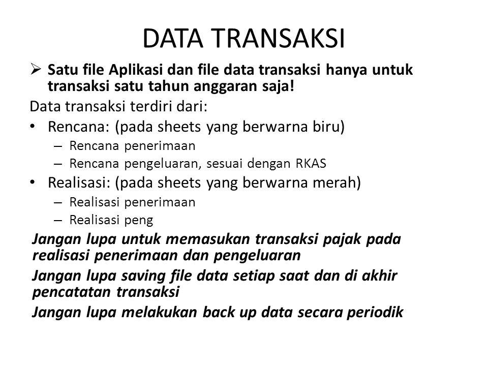 DATA TRANSAKSI Satu file Aplikasi dan file data transaksi hanya untuk transaksi satu tahun anggaran saja!