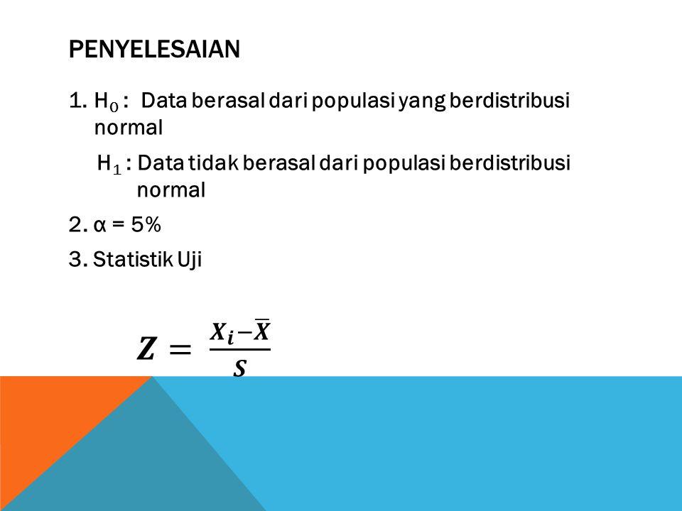 penyelesaian H0 : Data berasal dari populasi yang berdistribusi normal