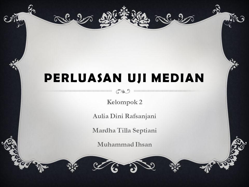 Kelompok 2 Aulia Dini Rafsanjani Mardha Tilla Septiani Muhammad Ihsan