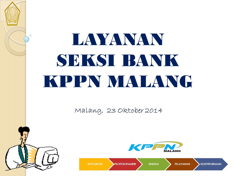 LAYANAN SEKSI BANK KPPN MALANG Malang, 23 Oktober 2014 INTEGRITAS