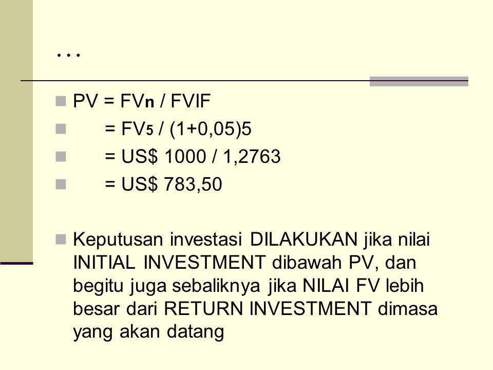 … PV = FVn / FVIF = FV5 / (1+0,05)5 = US$ 1000 / 1,2763 = US$ 783,50