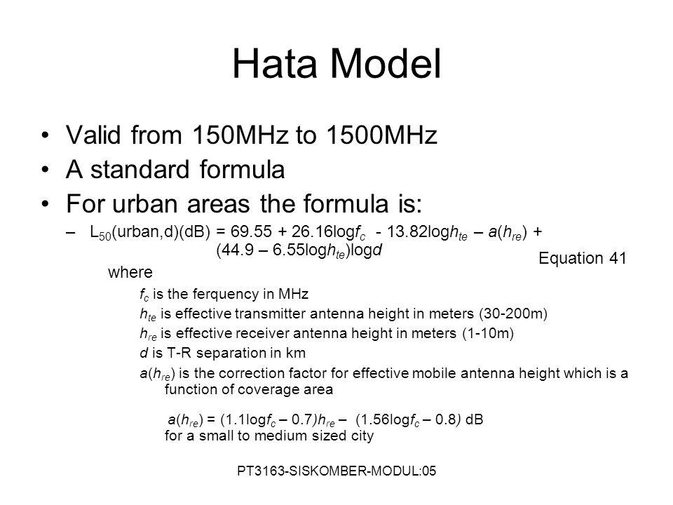 Hata Model Valid from 150MHz to 1500MHz A standard formula