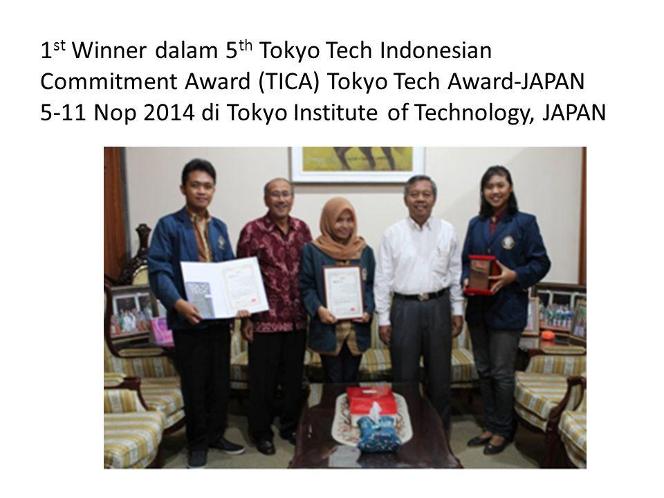 1st Winner dalam 5th Tokyo Tech Indonesian Commitment Award (TICA) Tokyo Tech Award-JAPAN 5-11 Nop 2014 di Tokyo Institute of Technology, JAPAN