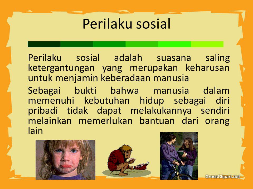 Perilaku sosial Perilaku sosial adalah suasana saling ketergantungan yang merupakan keharusan untuk menjamin keberadaan manusia.