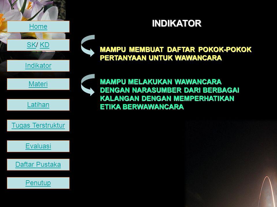 INDIKATOR Home. SK/ KD. MAMPU MEMBUAT DAFTAR POKOK-POKOK PERTANYAAN UNTUK WAWANCARA. Indikator.