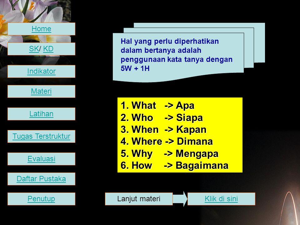1. What -> Apa 2. Who -> Siapa 3. When -> Kapan