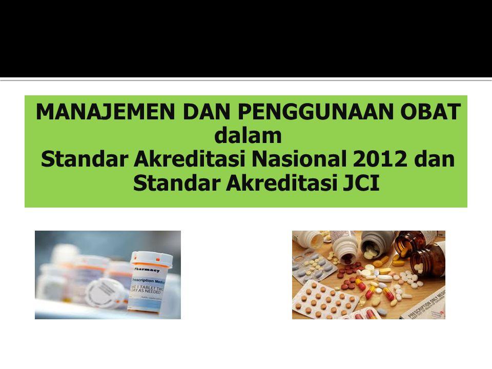 MANAJEMEN DAN PENGGUNAAN OBAT dalam Standar Akreditasi Nasional 2012 dan Standar Akreditasi JCI