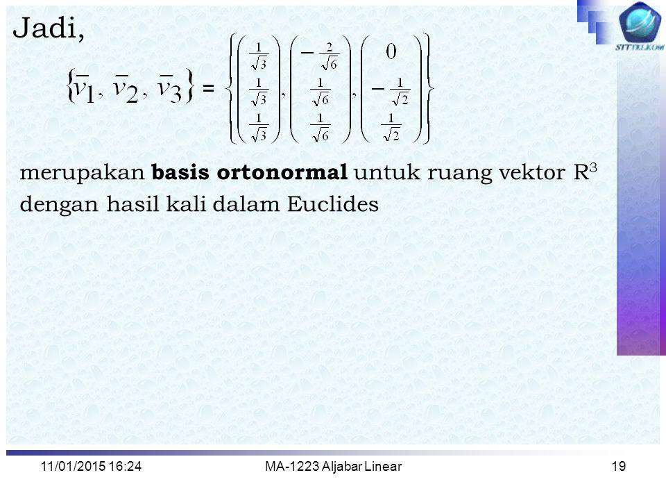 Jadi, = merupakan basis ortonormal untuk ruang vektor R3