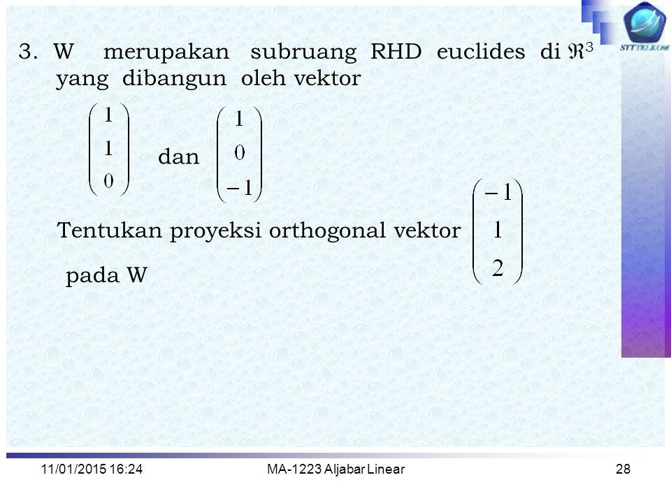 3. W merupakan subruang RHD euclides di 3 yang dibangun oleh vektor