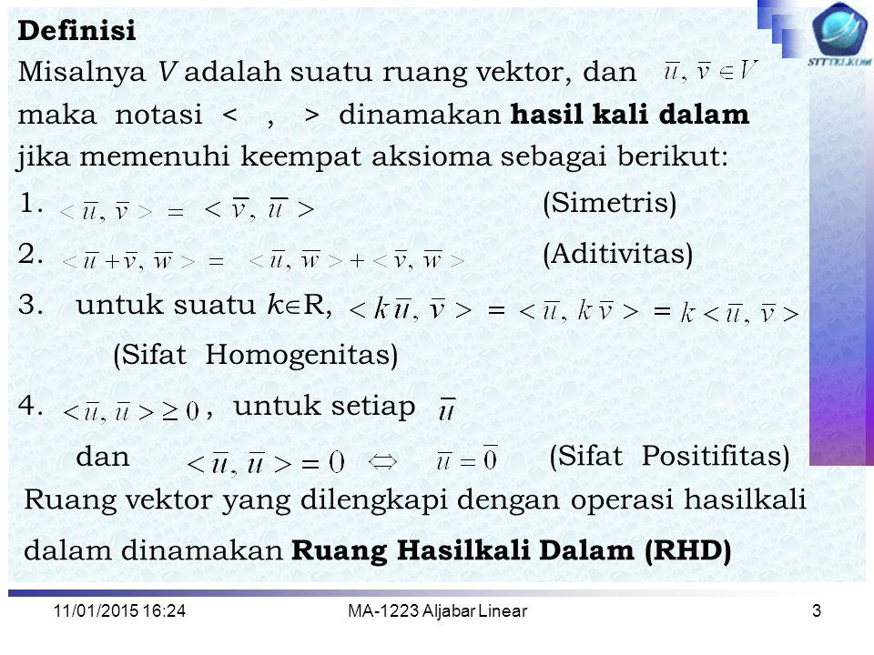 Misalnya V adalah suatu ruang vektor, dan