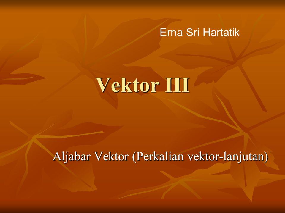 Aljabar Vektor (Perkalian vektor-lanjutan)