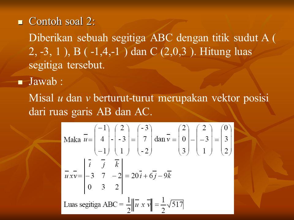 Contoh soal 2: Diberikan sebuah segitiga ABC dengan titik sudut A ( 2, -3, 1 ), B ( -1,4,-1 ) dan C (2,0,3 ). Hitung luas segitiga tersebut.
