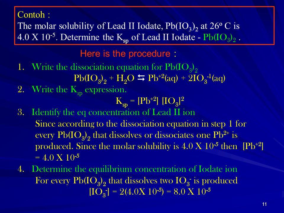 Pb(IO3)2 + H2O  Pb+2(aq) + 2IO3-1(aq)