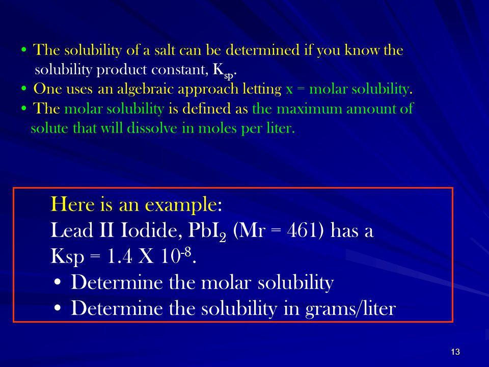 Lead II Iodide, PbI2 (Mr = 461) has a Ksp = 1.4 X 10-8.