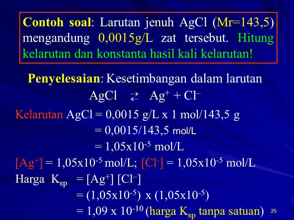Penyelesaian: Kesetimbangan dalam larutan AgCl Ag+ + Cl–