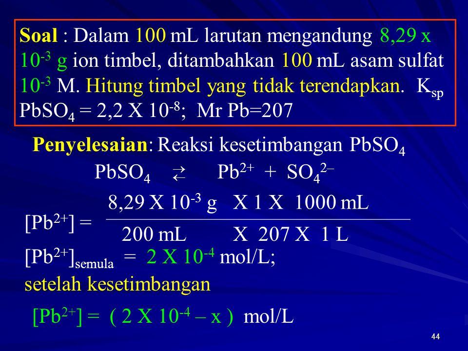 Penyelesaian: Reaksi kesetimbangan PbSO4 PbSO4 Pb2+ + SO42–