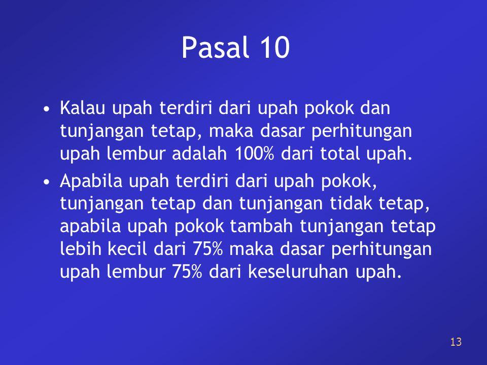 Pasal 10 Kalau upah terdiri dari upah pokok dan tunjangan tetap, maka dasar perhitungan upah lembur adalah 100% dari total upah.