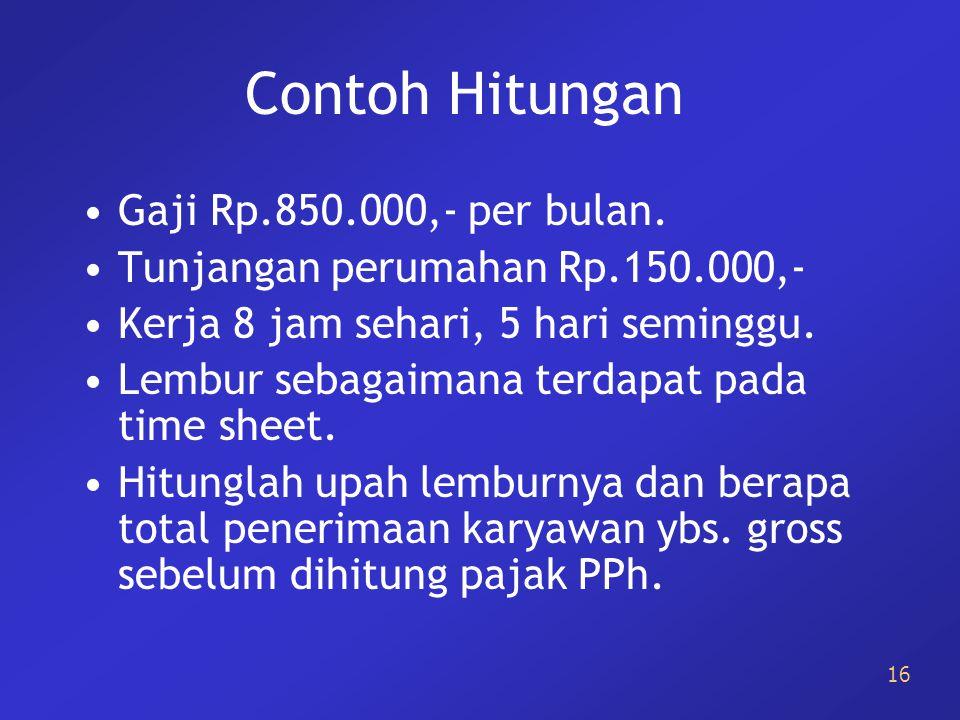Contoh Hitungan Gaji Rp.850.000,- per bulan.