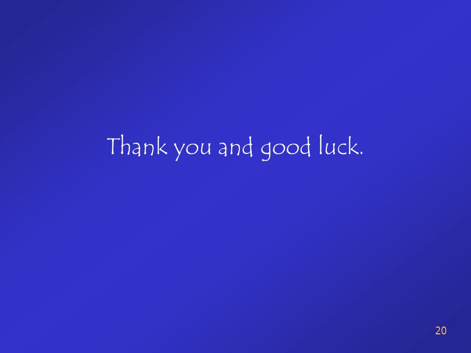 Thank you and good luck.