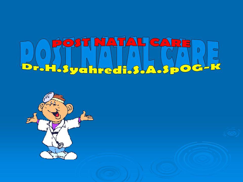 POST NATAL CARE Dr.H.Syahredi.S.A.SpOG-K