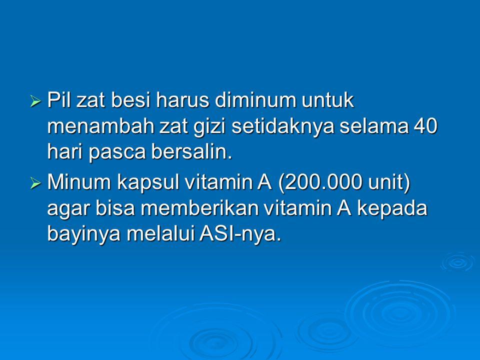 Pil zat besi harus diminum untuk menambah zat gizi setidaknya selama 40 hari pasca bersalin.