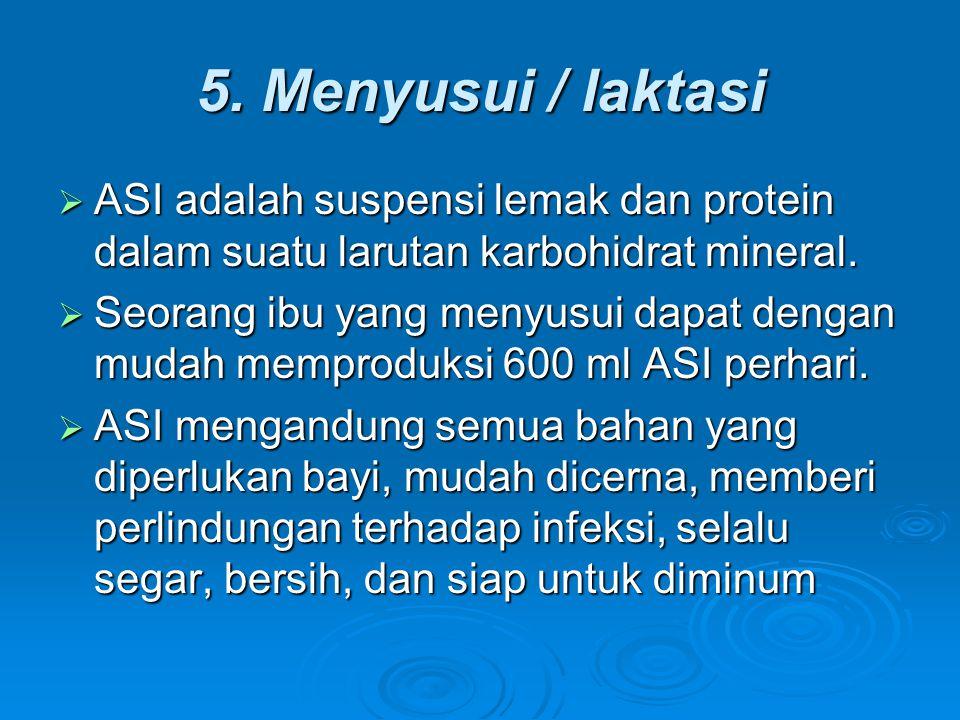 5. Menyusui / laktasi ASI adalah suspensi lemak dan protein dalam suatu larutan karbohidrat mineral.