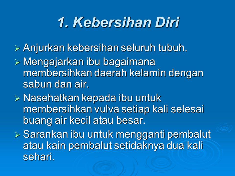 1. Kebersihan Diri Anjurkan kebersihan seluruh tubuh.