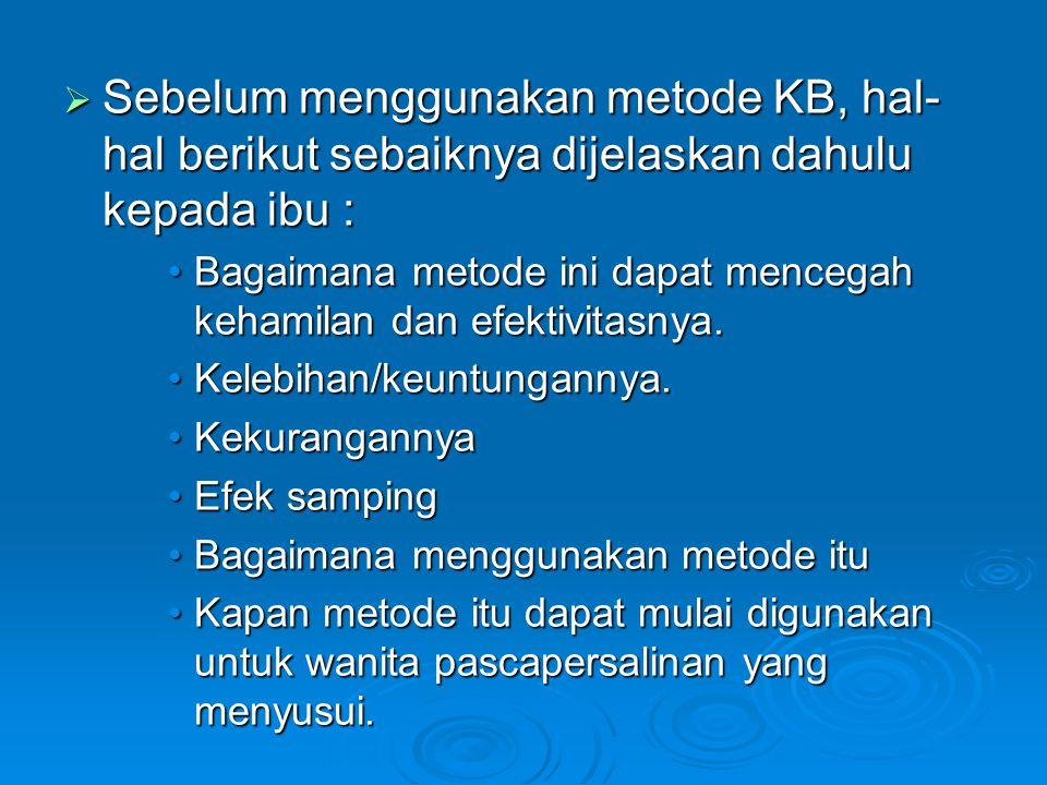 Sebelum menggunakan metode KB, hal-hal berikut sebaiknya dijelaskan dahulu kepada ibu :