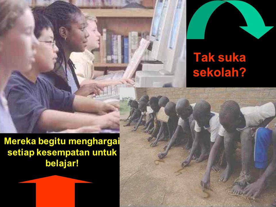Mereka begitu menghargai setiap kesempatan untuk belajar!