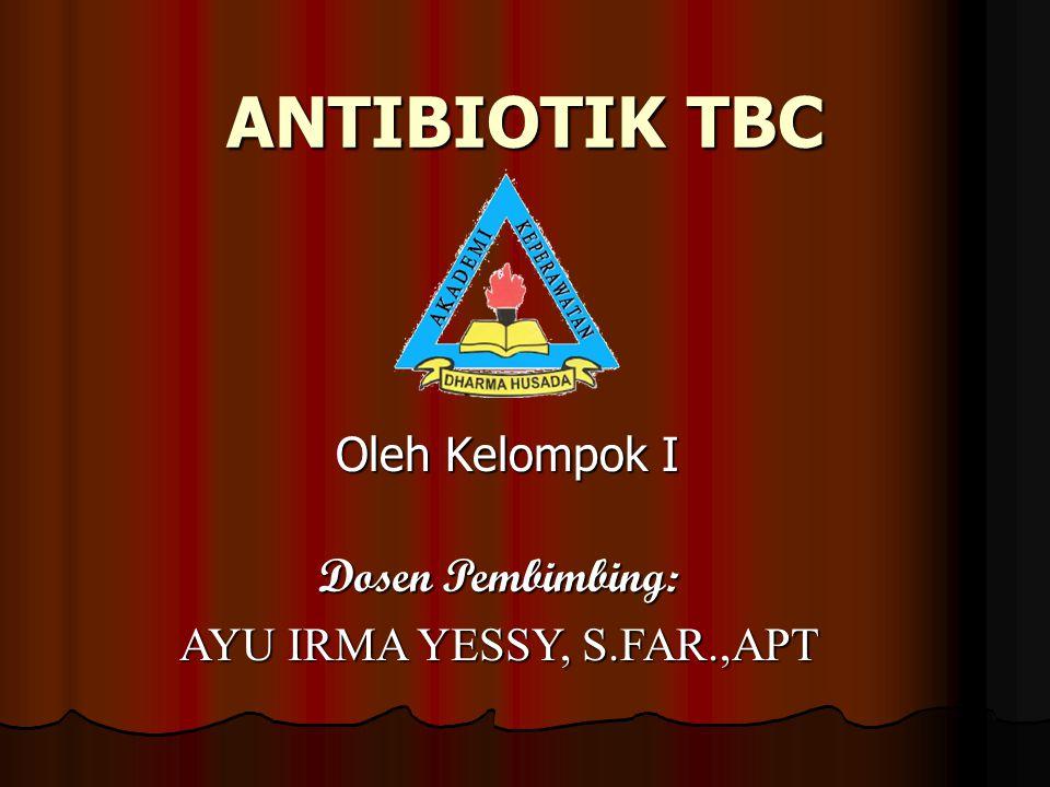 ANTIBIOTIK TBC Oleh Kelompok I Dosen Pembimbing: