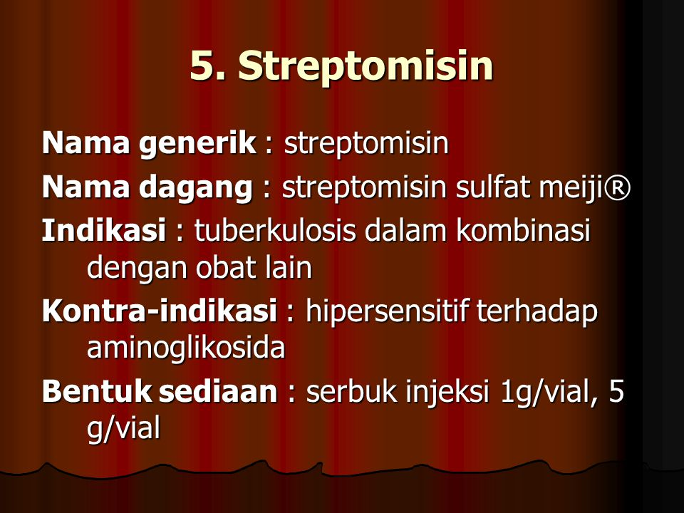 5. Streptomisin Nama generik : streptomisin