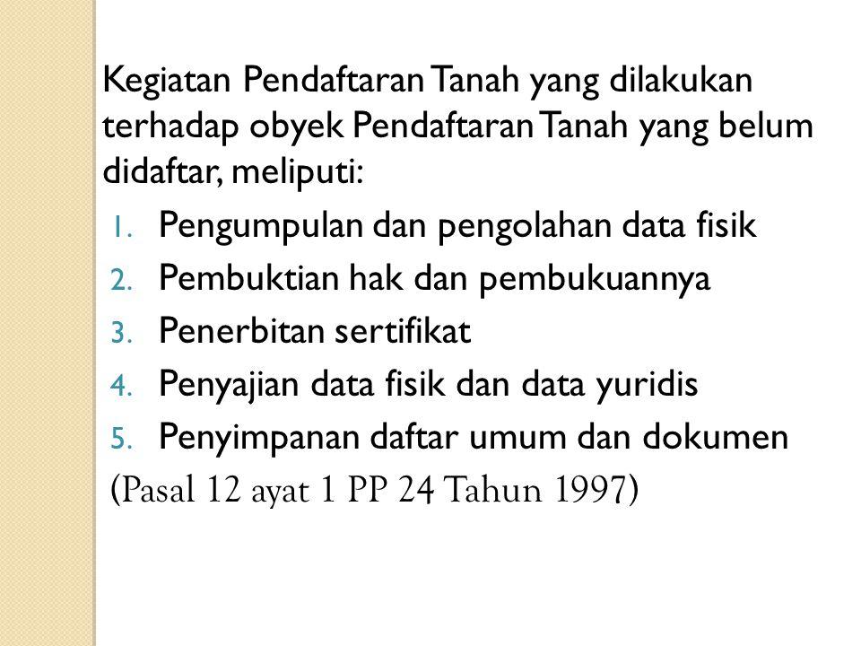Kegiatan Pendaftaran Tanah yang dilakukan terhadap obyek Pendaftaran Tanah yang belum didaftar, meliputi: