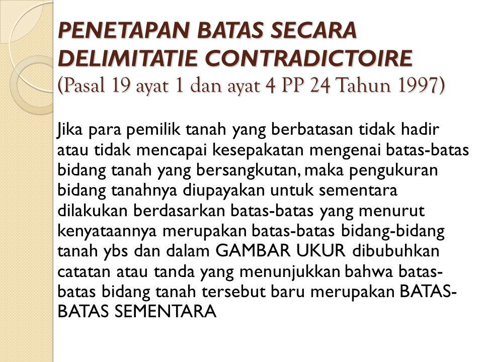 PENETAPAN BATAS SECARA DELIMITATIE CONTRADICTOIRE (Pasal 19 ayat 1 dan ayat 4 PP 24 Tahun 1997)