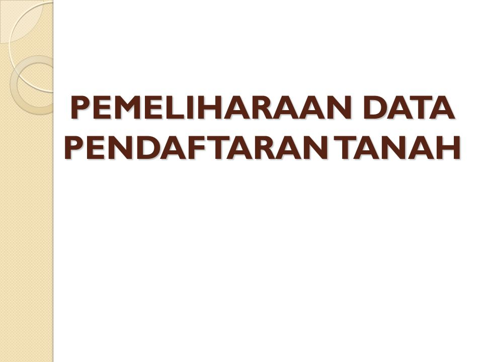 PEMELIHARAAN DATA PENDAFTARAN TANAH