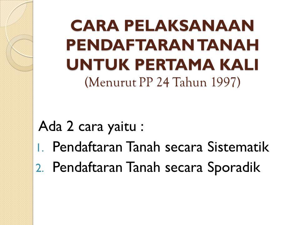 CARA PELAKSANAAN PENDAFTARAN TANAH UNTUK PERTAMA KALI (Menurut PP 24 Tahun 1997)