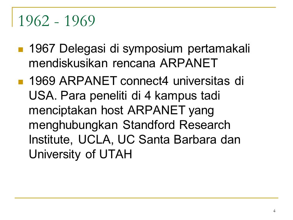 1962 - 1969 1967 Delegasi di symposium pertamakali mendiskusikan rencana ARPANET.