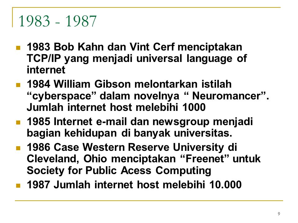 1983 - 1987 1983 Bob Kahn dan Vint Cerf menciptakan TCP/IP yang menjadi universal language of internet.