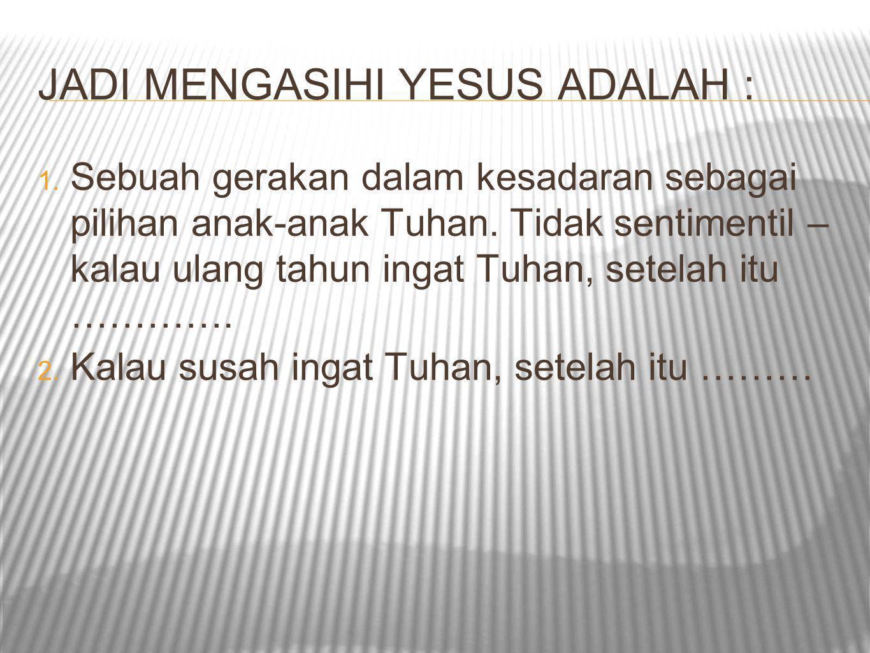JADI MENGASIHI YESUS ADALAH :