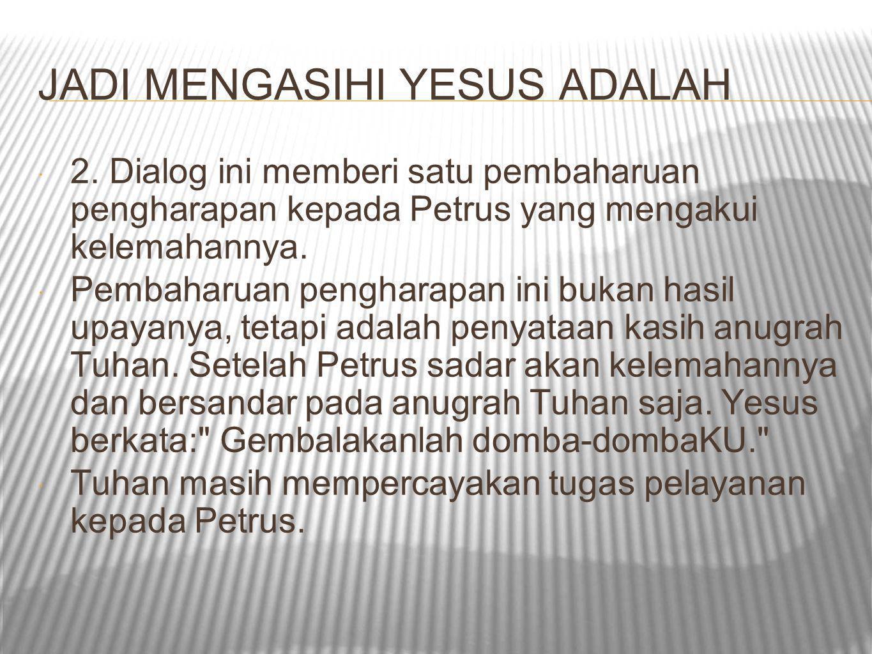 JADI MENGASIHI YESUS ADALAH