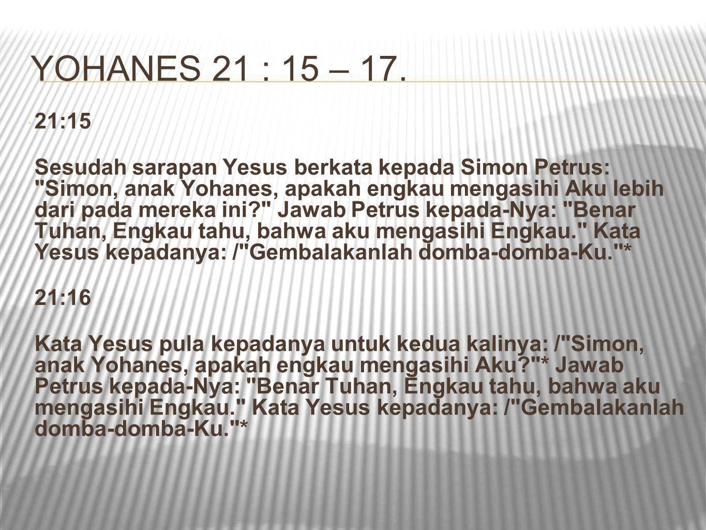 YOHANES 21 : 15 – 17. 21:15