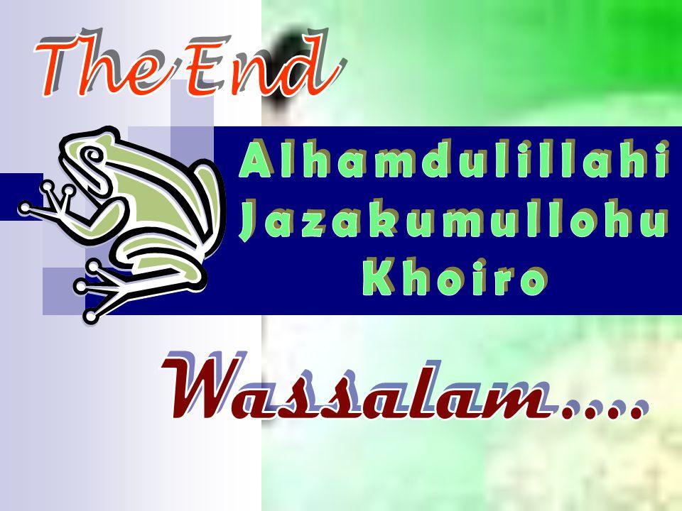 The End Alhamdulillahi Jazakumullohu Khoiro Wassalam....