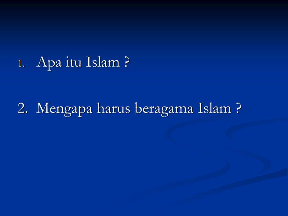 Apa itu Islam 2. Mengapa harus beragama Islam