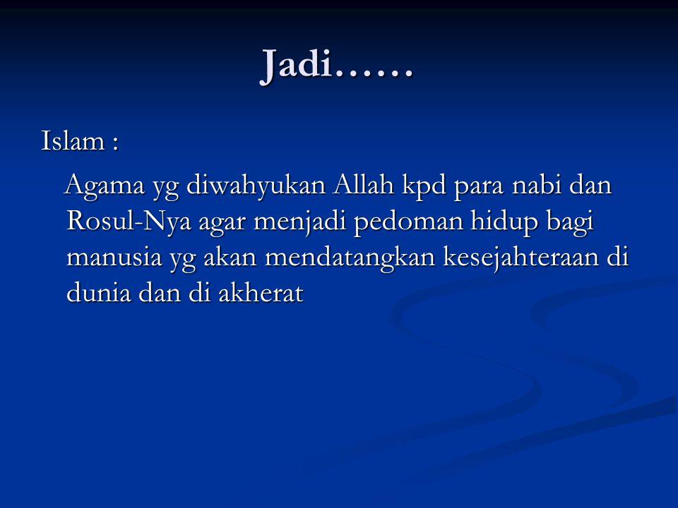 Jadi…… Islam :