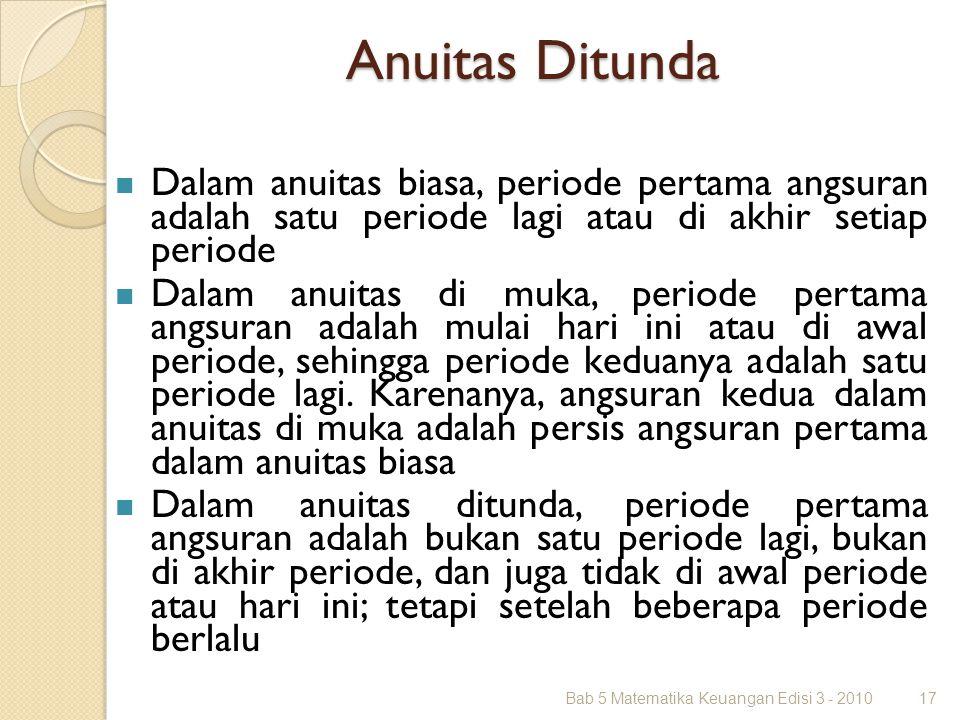 Anuitas Ditunda Dalam anuitas biasa, periode pertama angsuran adalah satu periode lagi atau di akhir setiap periode.