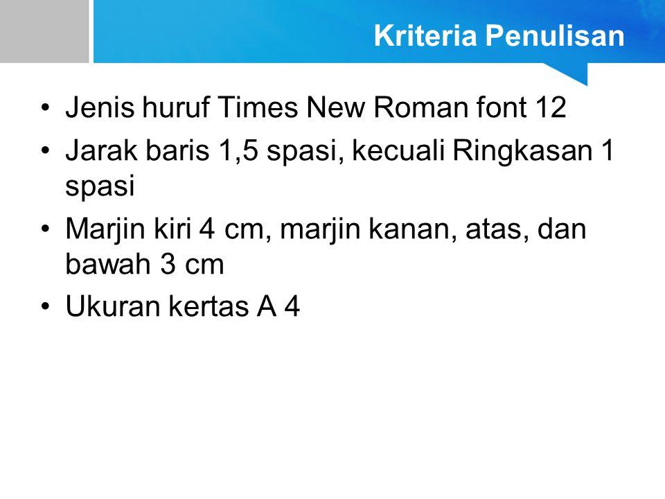 Kriteria Penulisan Jenis huruf Times New Roman font 12. Jarak baris 1,5 spasi, kecuali Ringkasan 1 spasi.