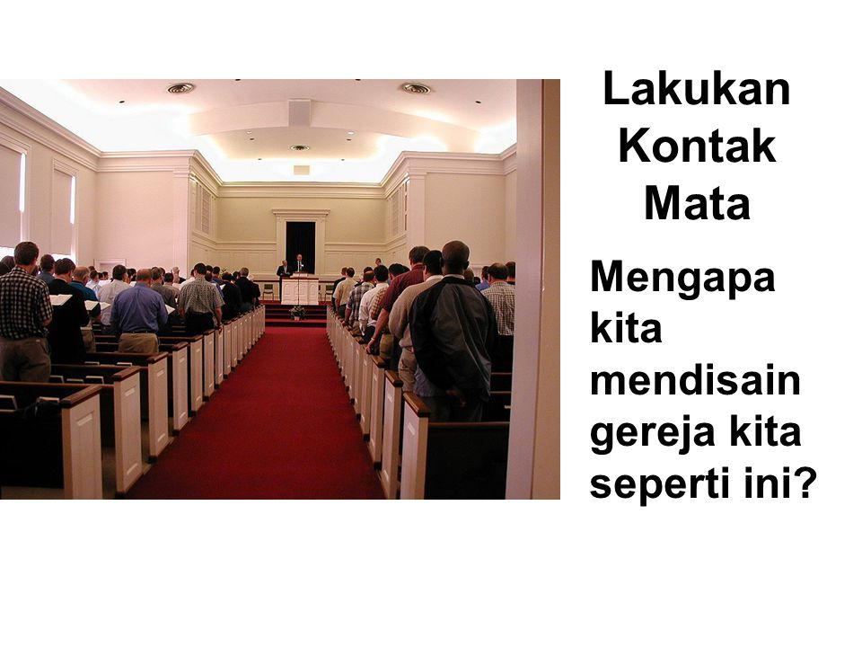 Lakukan Kontak Mata Mengapa kita mendisain gereja kita seperti ini