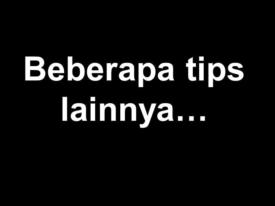 Beberapa tips lainnya…