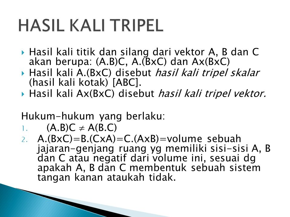 HASIL KALI TRIPEL Hasil kali titik dan silang dari vektor A, B dan C akan berupa: (A.B)C, A.(BxC) dan Ax(BxC)