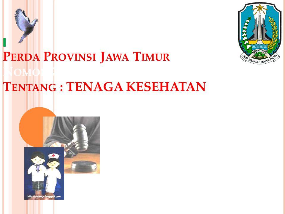 I Perda Provinsi Jawa Timur Nomor 7 Tahun 2014 Tentang : TENAGA KESEHATAN