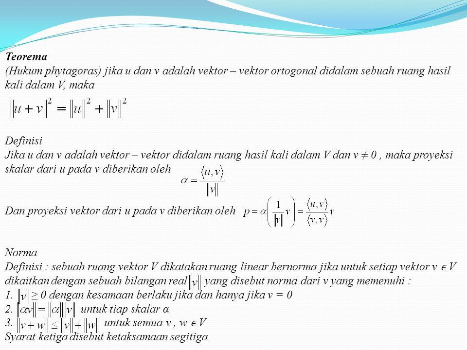 Teorema (Hukum phytagoras) jika u dan v adalah vektor – vektor ortogonal didalam sebuah ruang hasil kali dalam V, maka.